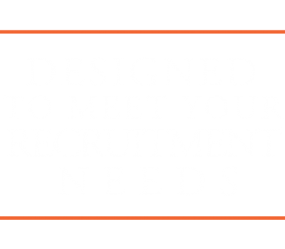Designed to meet your recruitment needs.